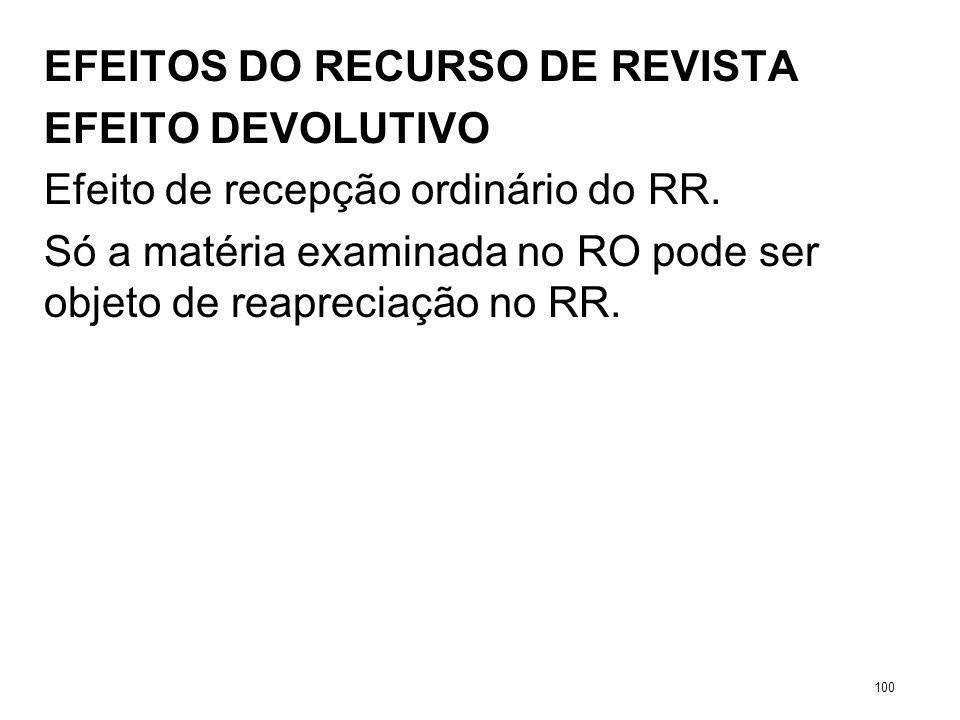 EFEITOS DO RECURSO DE REVISTA EFEITO DEVOLUTIVO Efeito de recepção ordinário do RR. Só a matéria examinada no RO pode ser objeto de reapreciação no RR