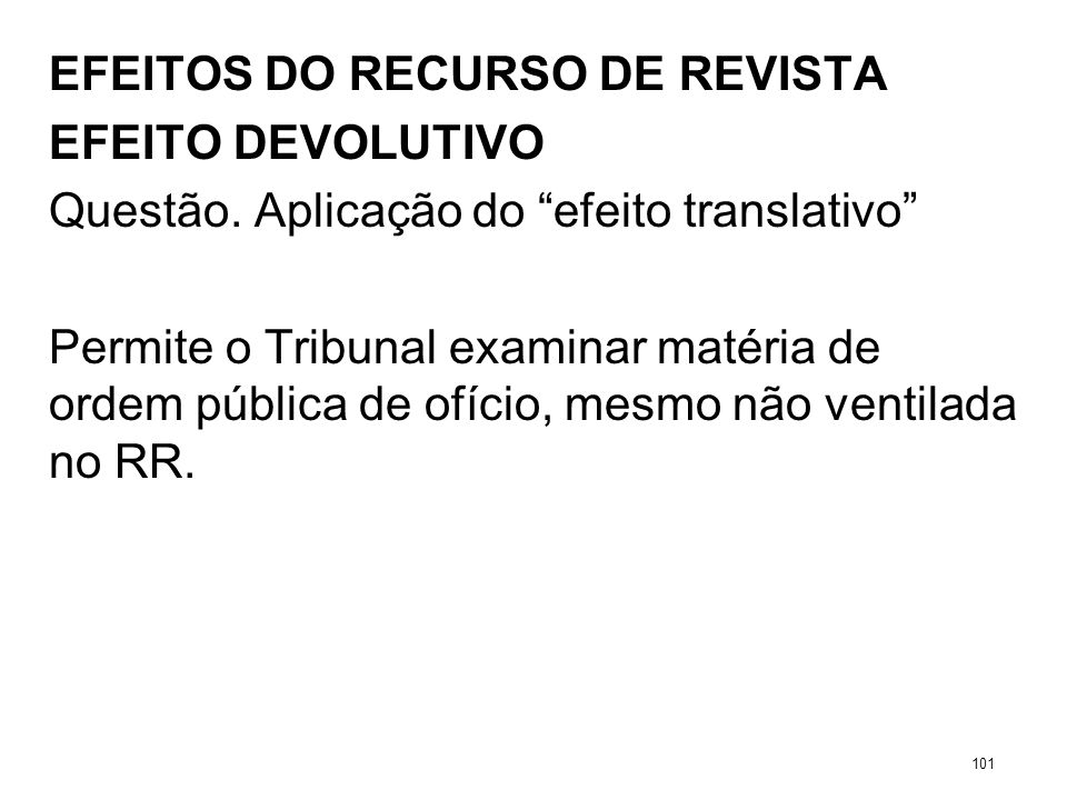 EFEITOS DO RECURSO DE REVISTA EFEITO DEVOLUTIVO Questão. Aplicação do efeito translativo Permite o Tribunal examinar matéria de ordem pública de ofíci