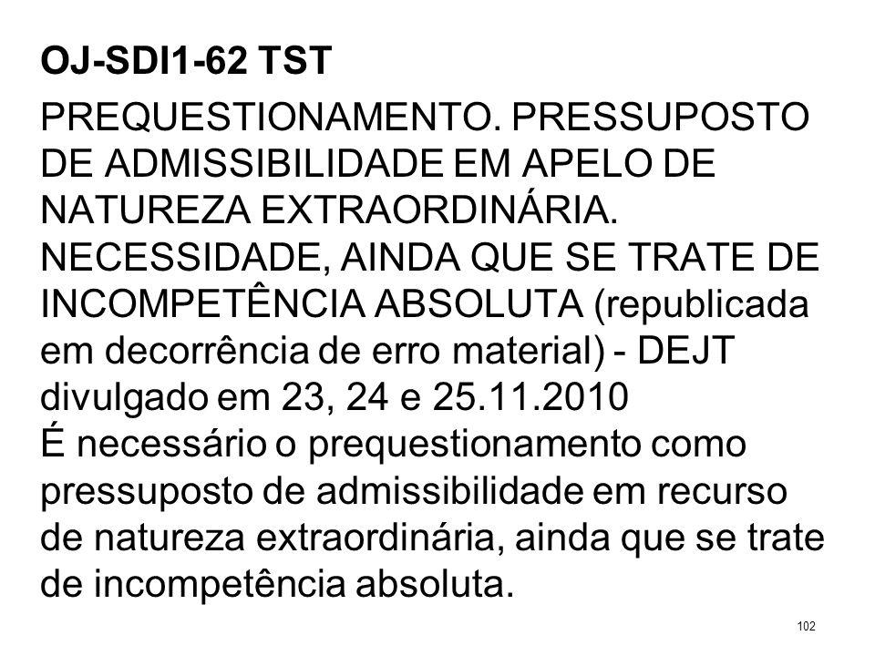 OJ-SDI1-62 TST PREQUESTIONAMENTO. PRESSUPOSTO DE ADMISSIBILIDADE EM APELO DE NATUREZA EXTRAORDINÁRIA. NECESSIDADE, AINDA QUE SE TRATE DE INCOMPETÊNCIA