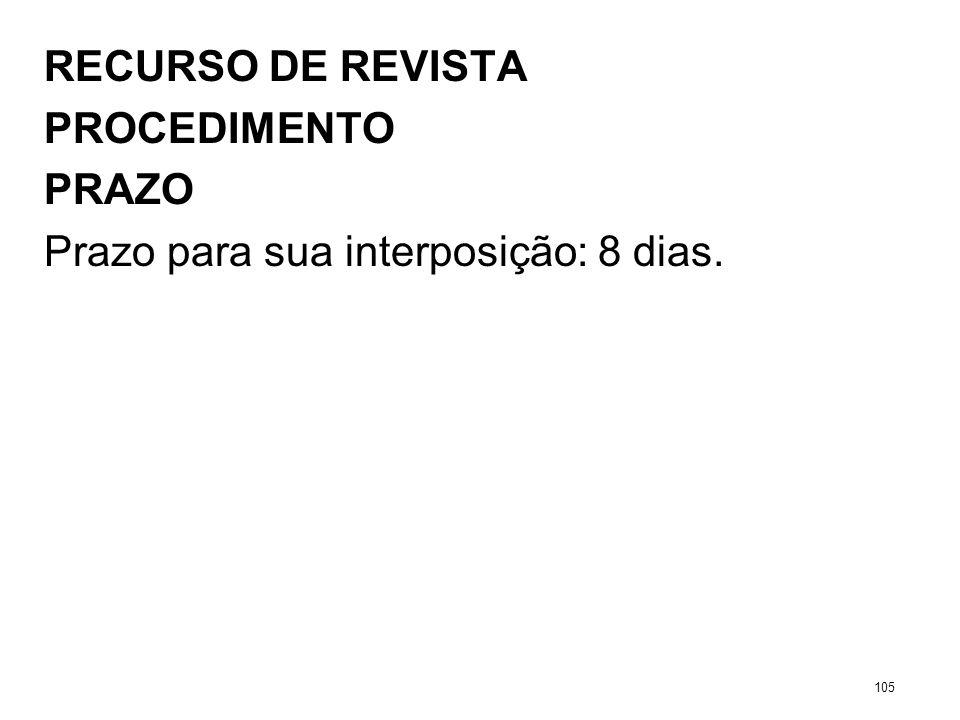 RECURSO DE REVISTA PROCEDIMENTO PRAZO Prazo para sua interposição: 8 dias. 105
