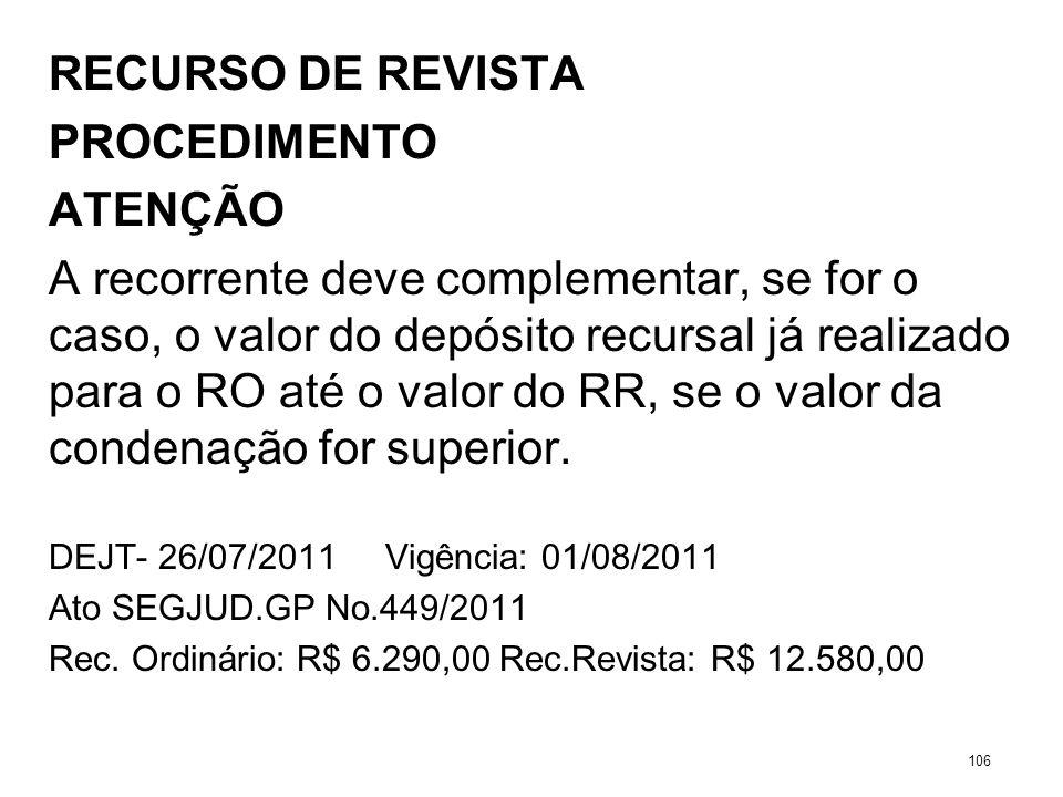 RECURSO DE REVISTA PROCEDIMENTO ATENÇÃO A recorrente deve complementar, se for o caso, o valor do depósito recursal já realizado para o RO até o valor
