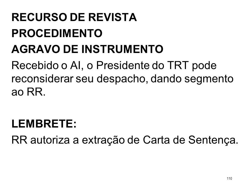 RECURSO DE REVISTA PROCEDIMENTO AGRAVO DE INSTRUMENTO Recebido o AI, o Presidente do TRT pode reconsiderar seu despacho, dando segmento ao RR. LEMBRET