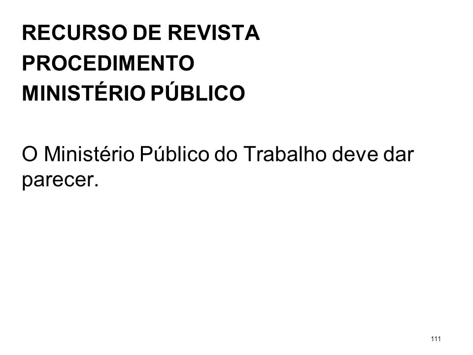 RECURSO DE REVISTA PROCEDIMENTO MINISTÉRIO PÚBLICO O Ministério Público do Trabalho deve dar parecer. 111