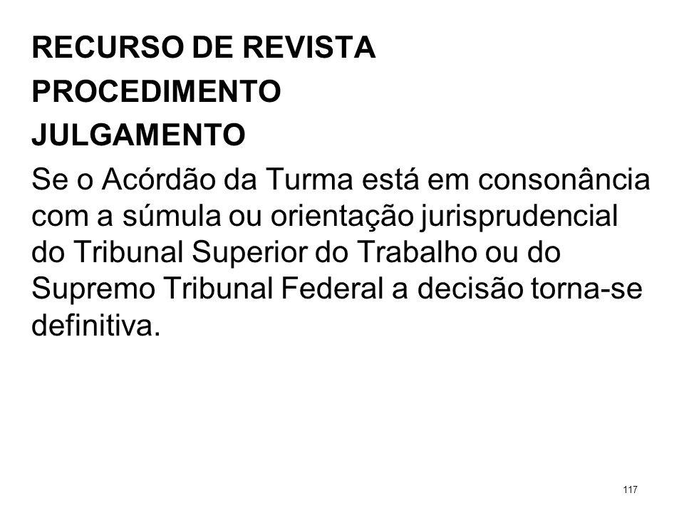 RECURSO DE REVISTA PROCEDIMENTO JULGAMENTO Se o Acórdão da Turma está em consonância com a súmula ou orientação jurisprudencial do Tribunal Superior d