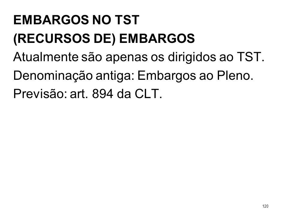 EMBARGOS NO TST (RECURSOS DE) EMBARGOS Atualmente são apenas os dirigidos ao TST. Denominação antiga: Embargos ao Pleno. Previsão: art. 894 da CLT. 12