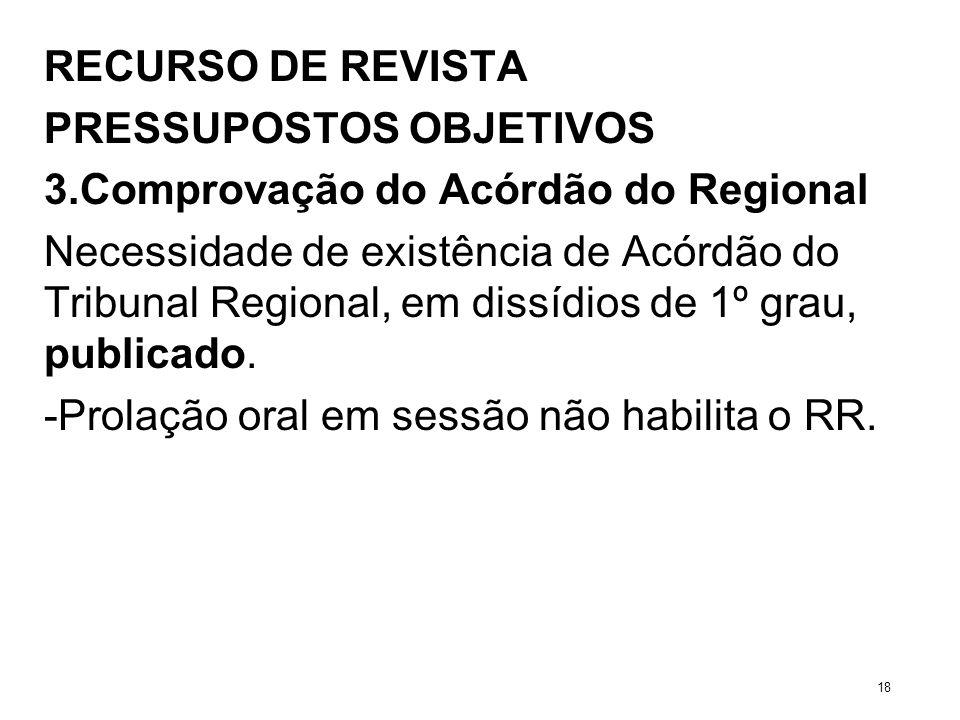 RECURSO DE REVISTA PRESSUPOSTOS OBJETIVOS 3.Comprovação do Acórdão do Regional Necessidade de existência de Acórdão do Tribunal Regional, em dissídios