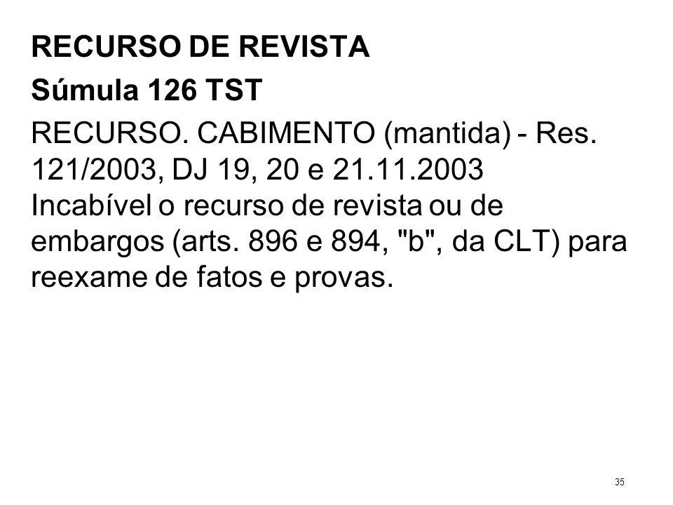 RECURSO DE REVISTA Súmula 126 TST RECURSO. CABIMENTO (mantida) - Res. 121/2003, DJ 19, 20 e 21.11.2003 Incabível o recurso de revista ou de embargos (