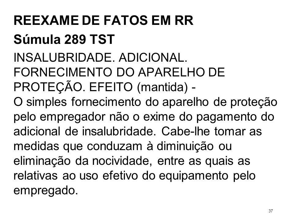 REEXAME DE FATOS EM RR Súmula 289 TST INSALUBRIDADE. ADICIONAL. FORNECIMENTO DO APARELHO DE PROTEÇÃO. EFEITO (mantida) - O simples fornecimento do apa