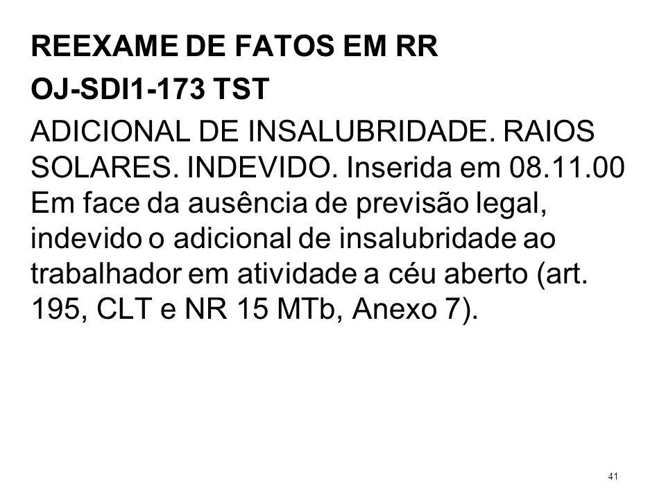 REEXAME DE FATOS EM RR OJ-SDI1-173 TST ADICIONAL DE INSALUBRIDADE. RAIOS SOLARES. INDEVIDO. Inserida em 08.11.00 Em face da ausência de previsão legal