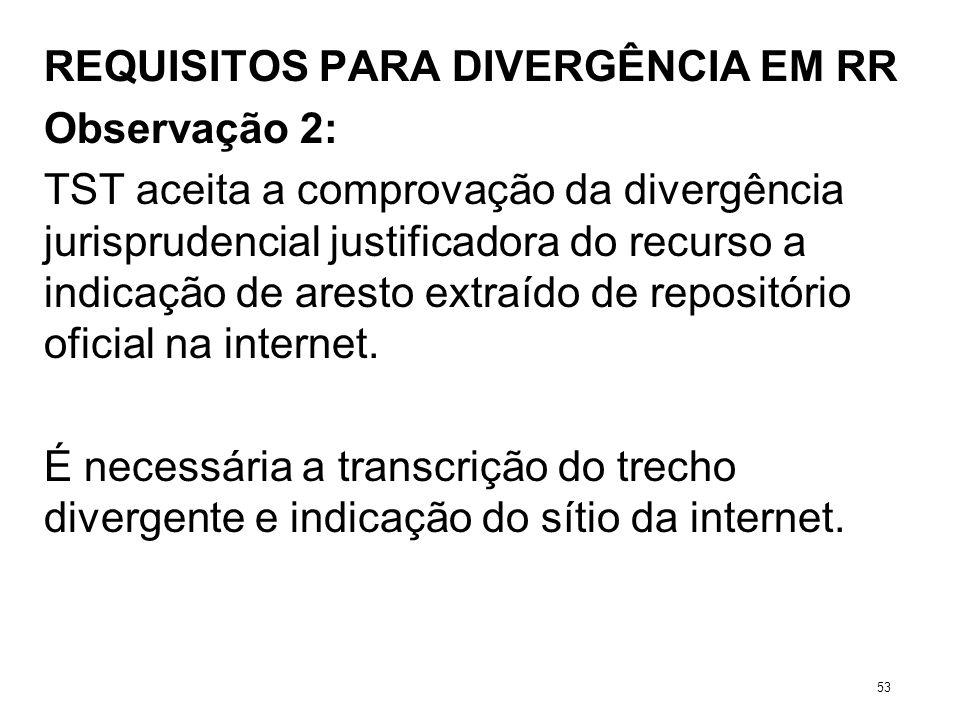REQUISITOS PARA DIVERGÊNCIA EM RR Observação 2: TST aceita a comprovação da divergência jurisprudencial justificadora do recurso a indicação de aresto