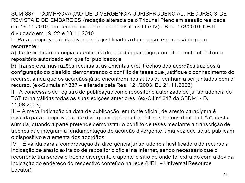 SUM-337 COMPROVAÇÃO DE DIVERGÊNCIA JURISPRUDENCIAL. RECURSOS DE REVISTA E DE EMBARGOS (redação alterada pelo Tribunal Pleno em sessão realizada em 16.