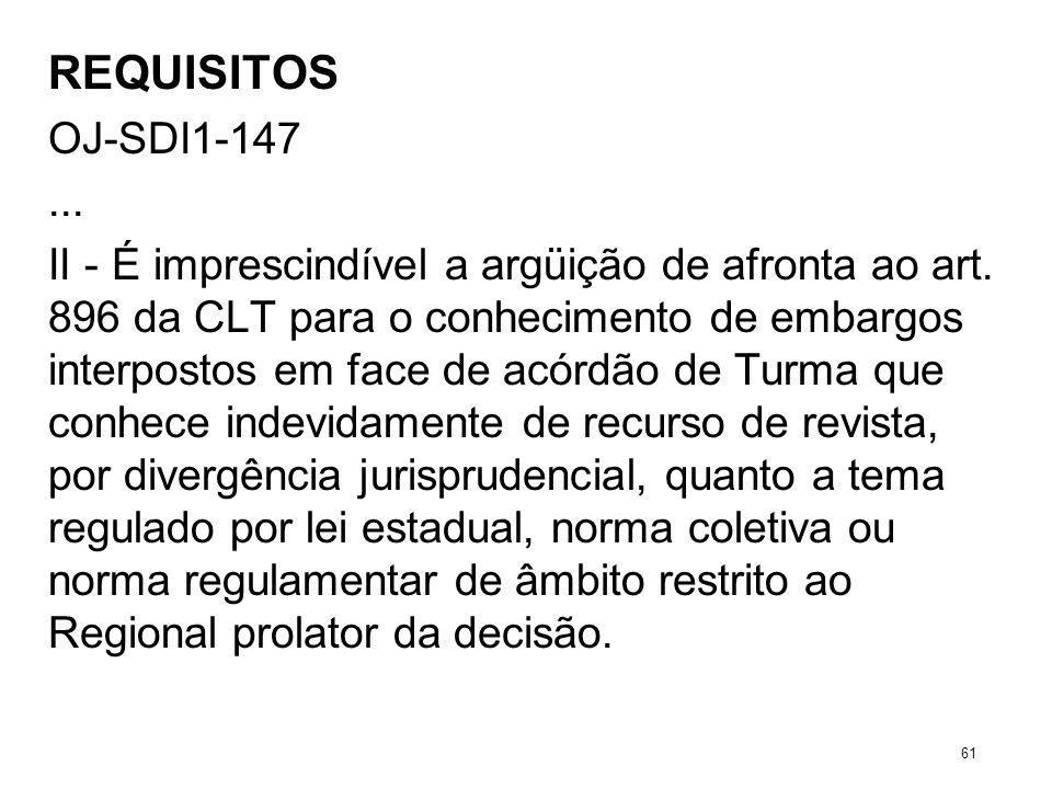 REQUISITOS OJ-SDI1-147... II - É imprescindível a argüição de afronta ao art. 896 da CLT para o conhecimento de embargos interpostos em face de acórdã