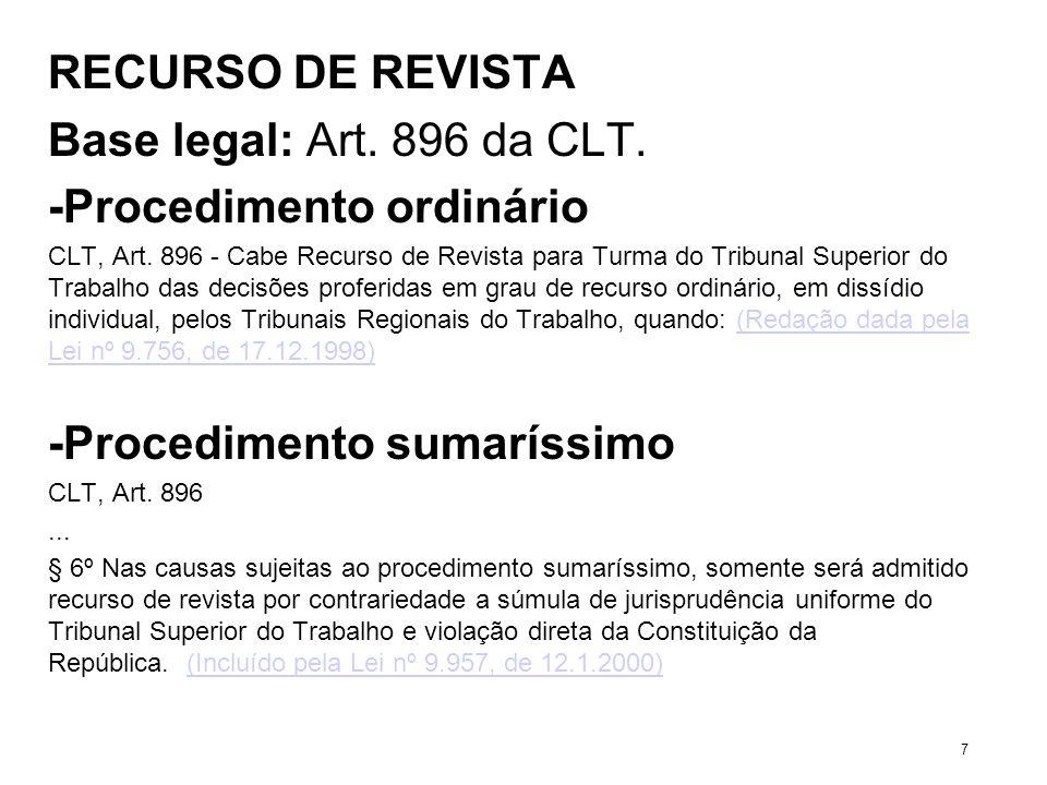 RECURSO DE REVISTA Base legal: Art. 896 da CLT. -Procedimento ordinário CLT, Art. 896 - Cabe Recurso de Revista para Turma do Tribunal Superior do Tra