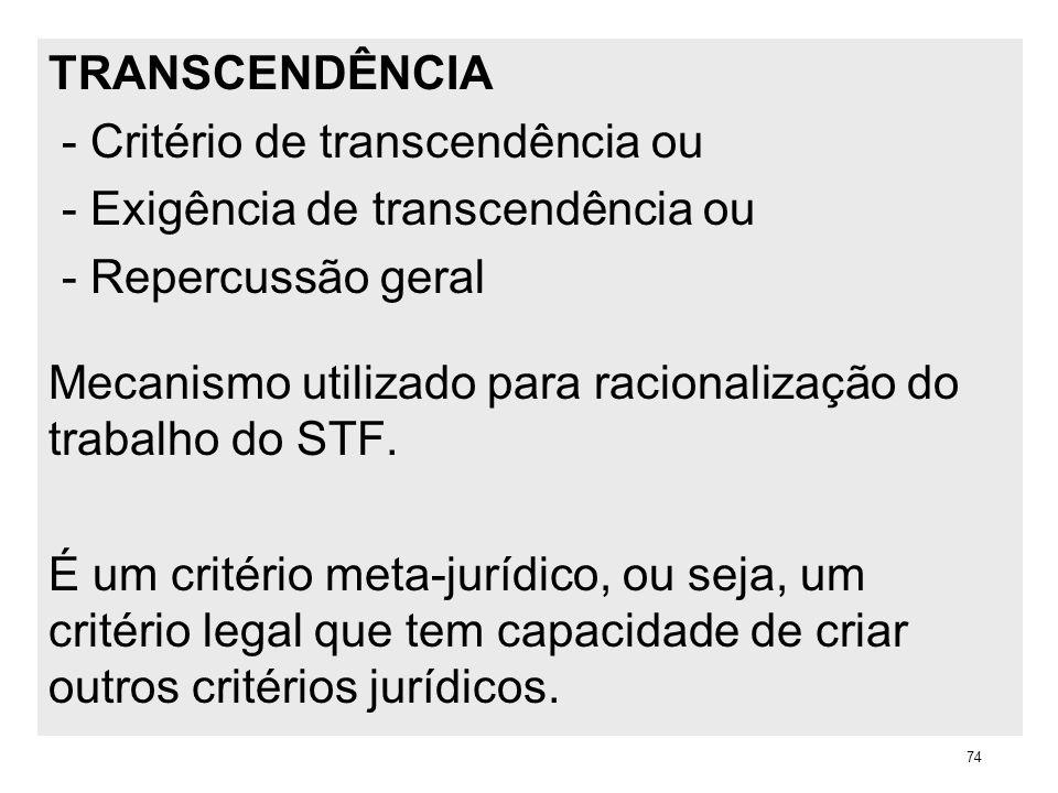 TRANSCENDÊNCIA - Critério de transcendência ou - Exigência de transcendência ou - Repercussão geral Mecanismo utilizado para racionalização do trabalh