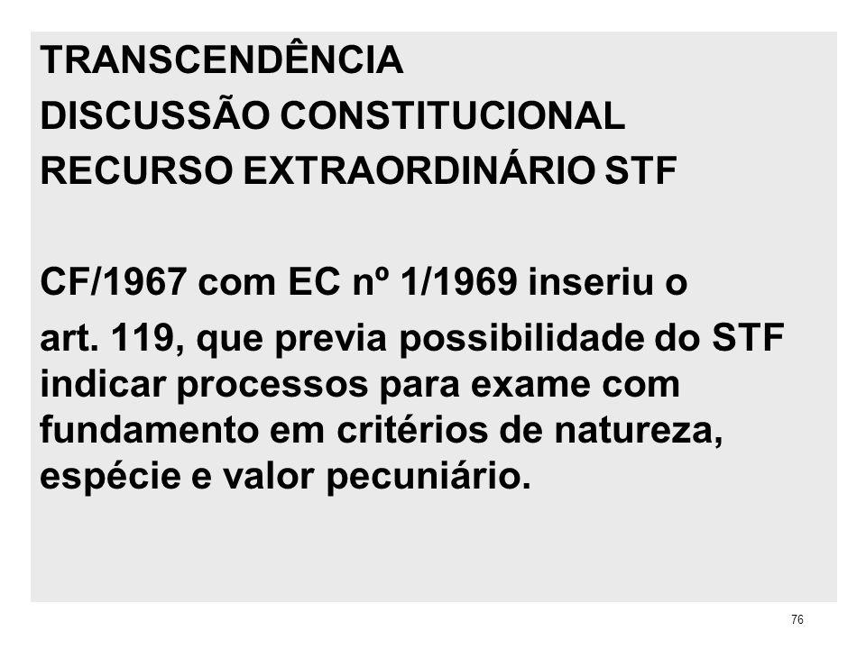 TRANSCENDÊNCIA DISCUSSÃO CONSTITUCIONAL RECURSO EXTRAORDINÁRIO STF CF/1967 com EC nº 1/1969 inseriu o art. 119, que previa possibilidade do STF indica
