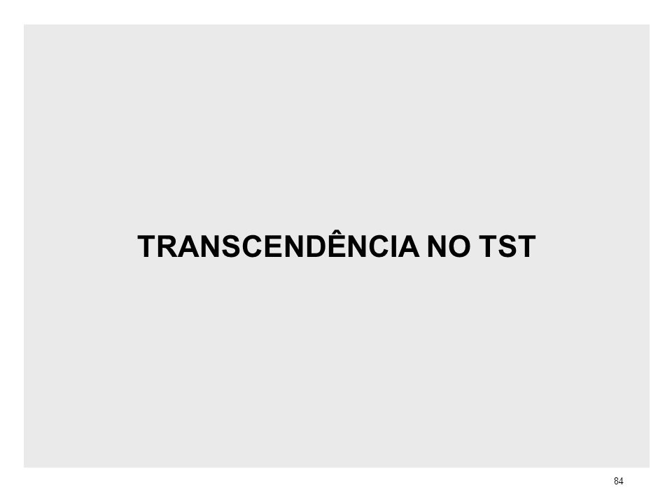 TRANSCENDÊNCIA NO TST 84