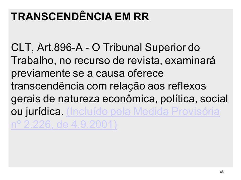 TRANSCENDÊNCIA EM RR CLT, Art.896-A - O Tribunal Superior do Trabalho, no recurso de revista, examinará previamente se a causa oferece transcendência
