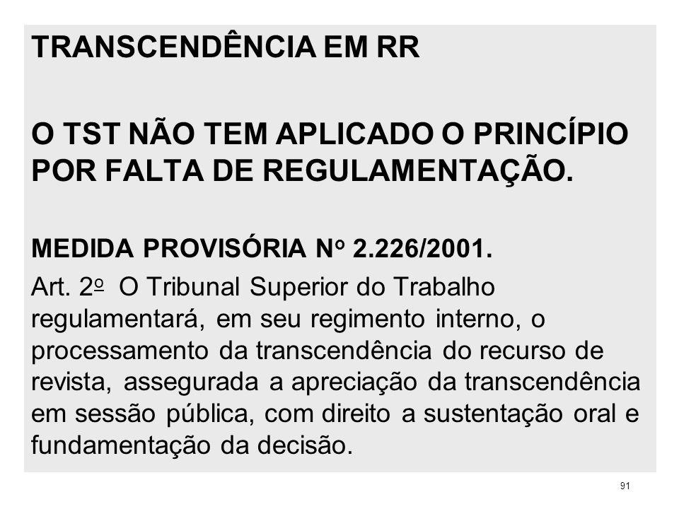 TRANSCENDÊNCIA EM RR O TST NÃO TEM APLICADO O PRINCÍPIO POR FALTA DE REGULAMENTAÇÃO. MEDIDA PROVISÓRIA N o 2.226/2001. Art. 2 o O Tribunal Superior do