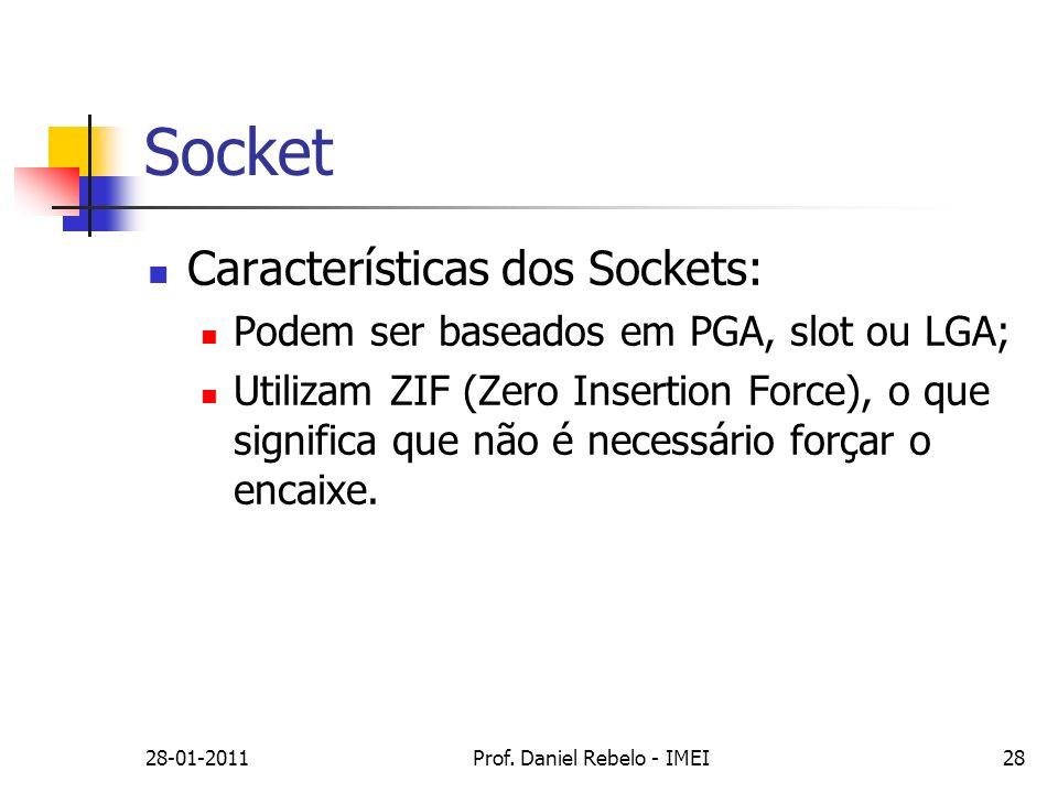 Socket Características dos Sockets: Podem ser baseados em PGA, slot ou LGA; Utilizam ZIF (Zero Insertion Force), o que significa que não é necessário