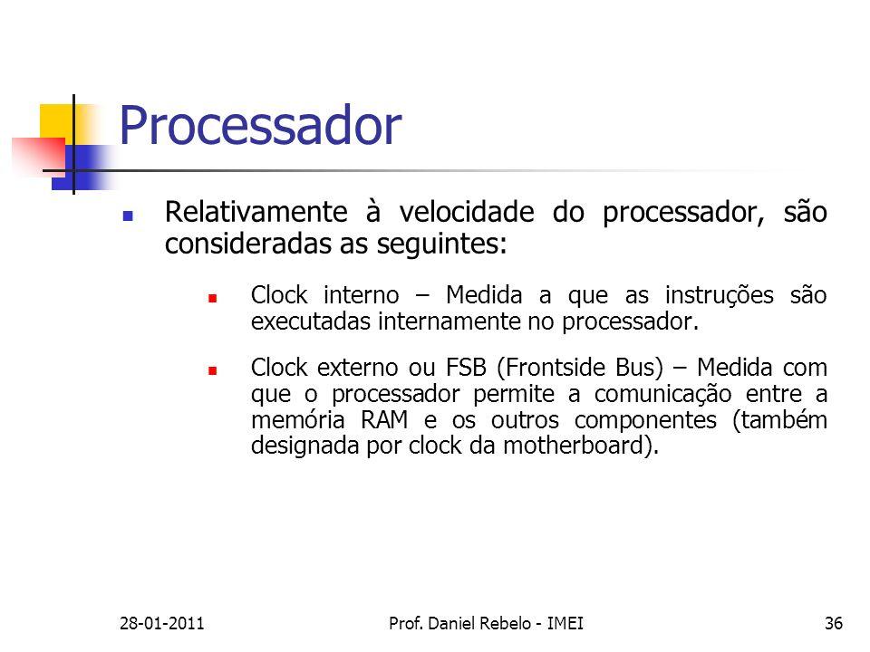 Processador Relativamente à velocidade do processador, são consideradas as seguintes: Clock interno – Medida a que as instruções são executadas intern