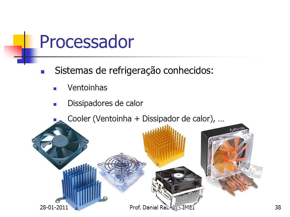 Processador Sistemas de refrigeração conhecidos: Ventoinhas Dissipadores de calor Cooler (Ventoinha + Dissipador de calor), … 28-01-2011Prof. Daniel R