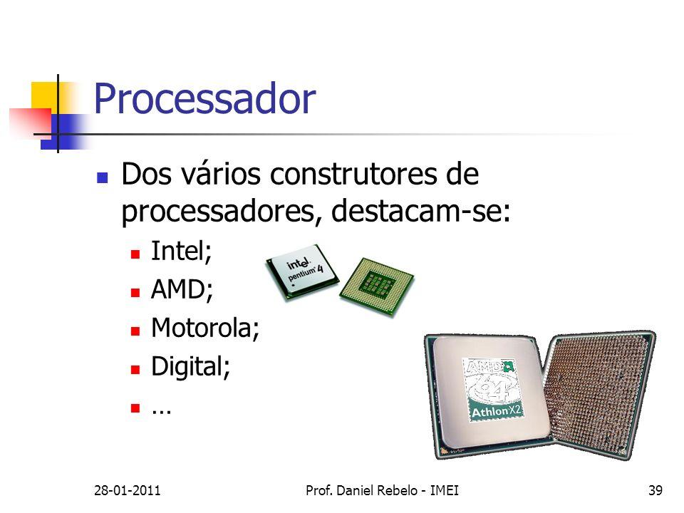28-01-2011Prof. Daniel Rebelo - IMEI39 Processador Dos vários construtores de processadores, destacam-se: Intel; AMD; Motorola; Digital; …