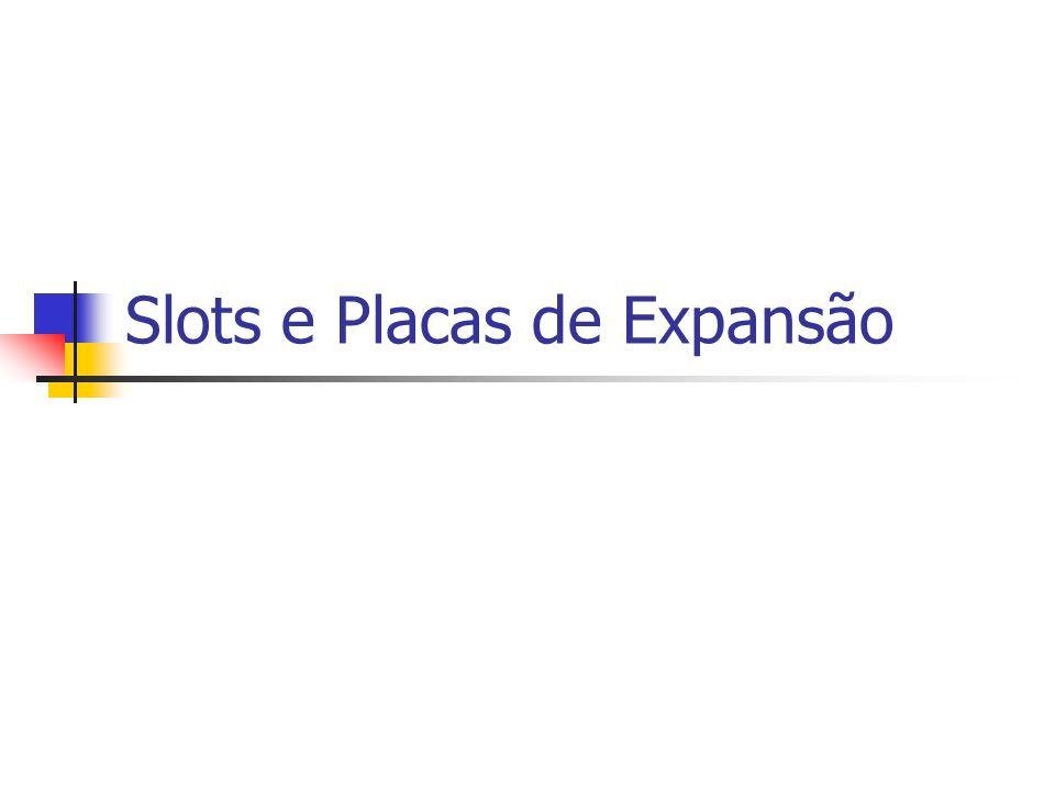 Slots e Placas de Expansão
