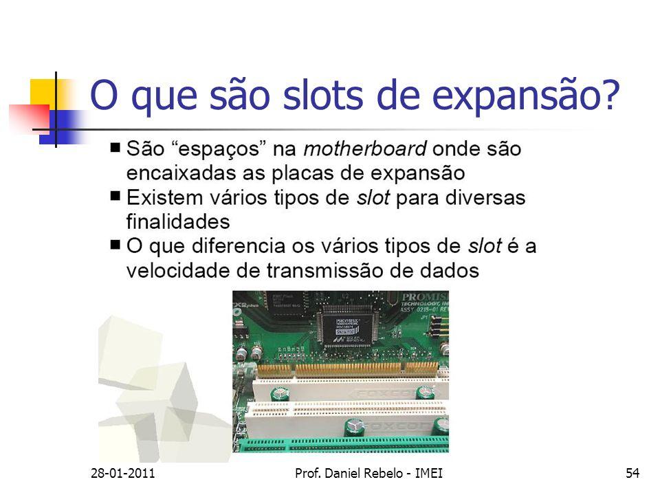 O que são slots de expansão? 28-01-2011Prof. Daniel Rebelo - IMEI54