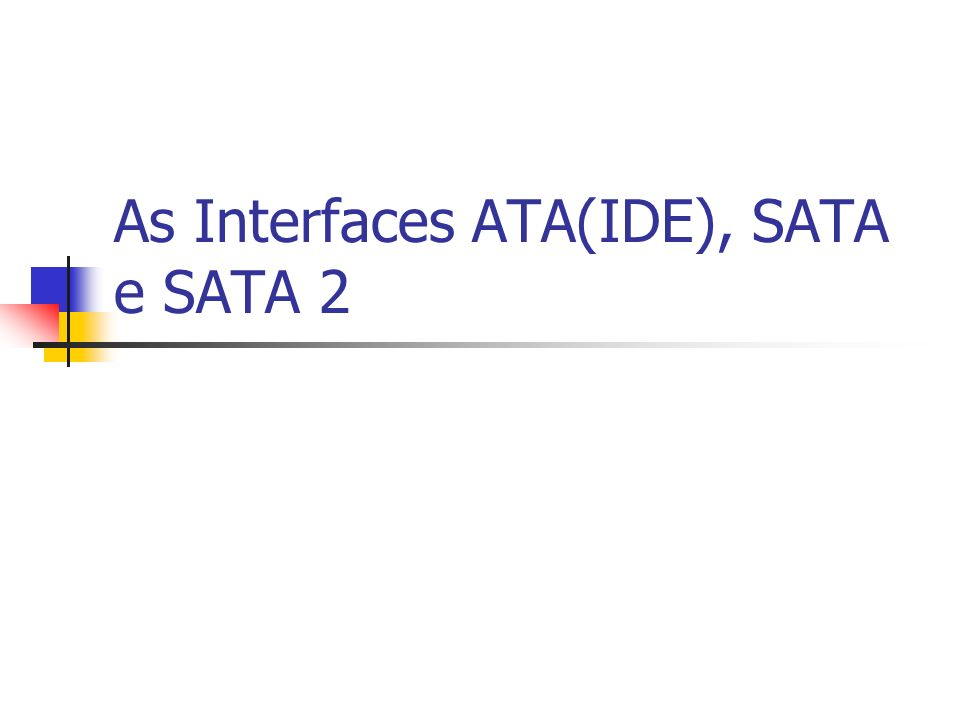 As Interfaces ATA(IDE), SATA e SATA 2