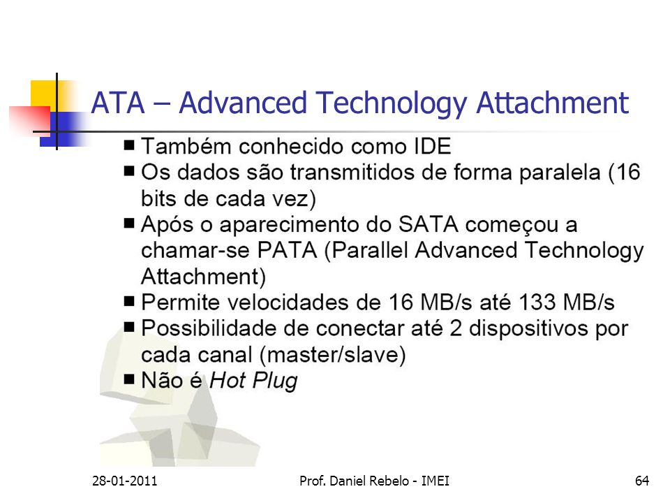 ATA – Advanced Technology Attachment 28-01-2011Prof. Daniel Rebelo - IMEI64