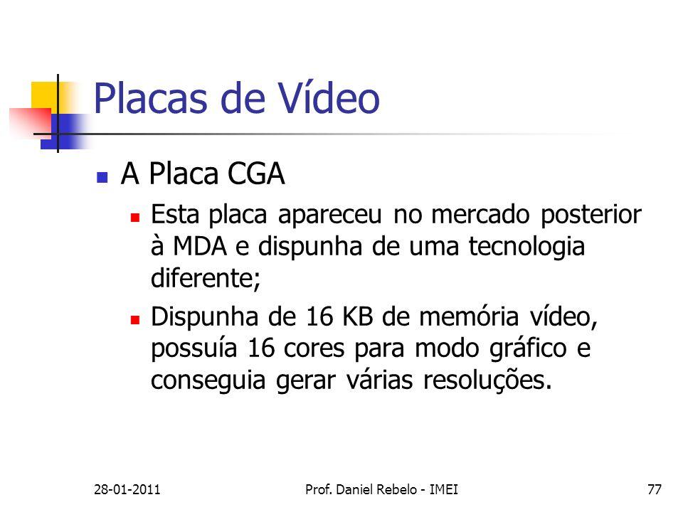Placas de Vídeo A Placa CGA Esta placa apareceu no mercado posterior à MDA e dispunha de uma tecnologia diferente; Dispunha de 16 KB de memória vídeo,