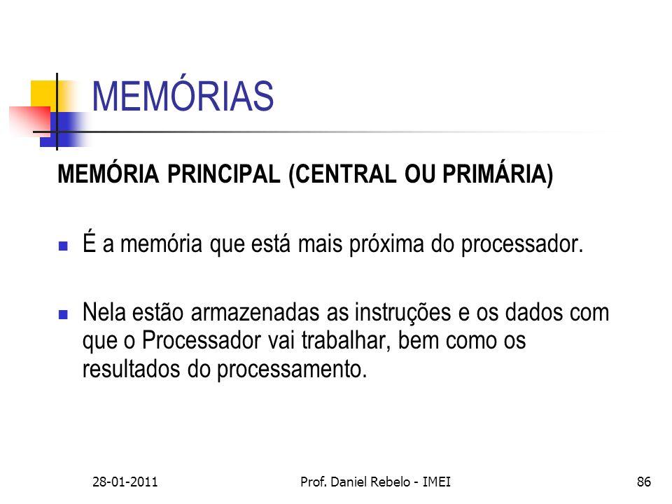 MEMÓRIAS MEMÓRIA PRINCIPAL (CENTRAL OU PRIMÁRIA) É a memória que está mais próxima do processador. Nela estão armazenadas as instruções e os dados com