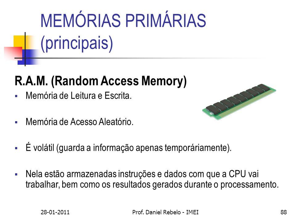 MEMÓRIAS PRIMÁRIAS (principais) R.A.M. (Random Access Memory) Memória de Leitura e Escrita. Memória de Acesso Aleatório. É volátil (guarda a informaçã