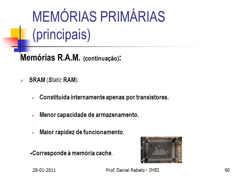 MEMÓRIAS PRIMÁRIAS (principais) Memórias R.A.M. (continuação) : SRAM ( S tatic RAM ): Constituída internamente apenas por transístores. Menor capacida