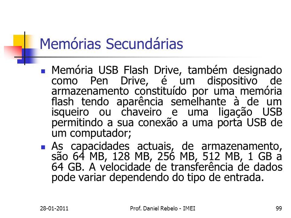 Memórias Secundárias 28-01-201199Prof. Daniel Rebelo - IMEI Memória USB Flash Drive, também designado como Pen Drive, é um dispositivo de armazenament