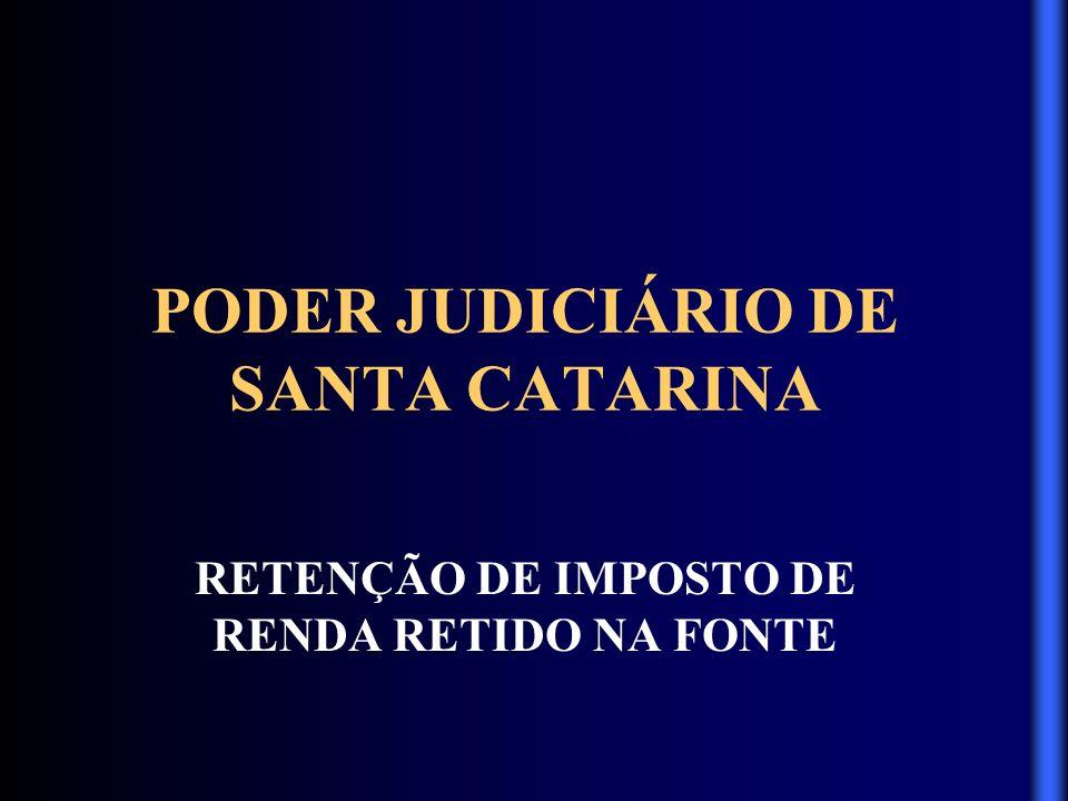 PODER JUDICIÁRIO DE SANTA CATARINA RETENÇÃO DE IMPOSTO DE RENDA RETIDO NA FONTE