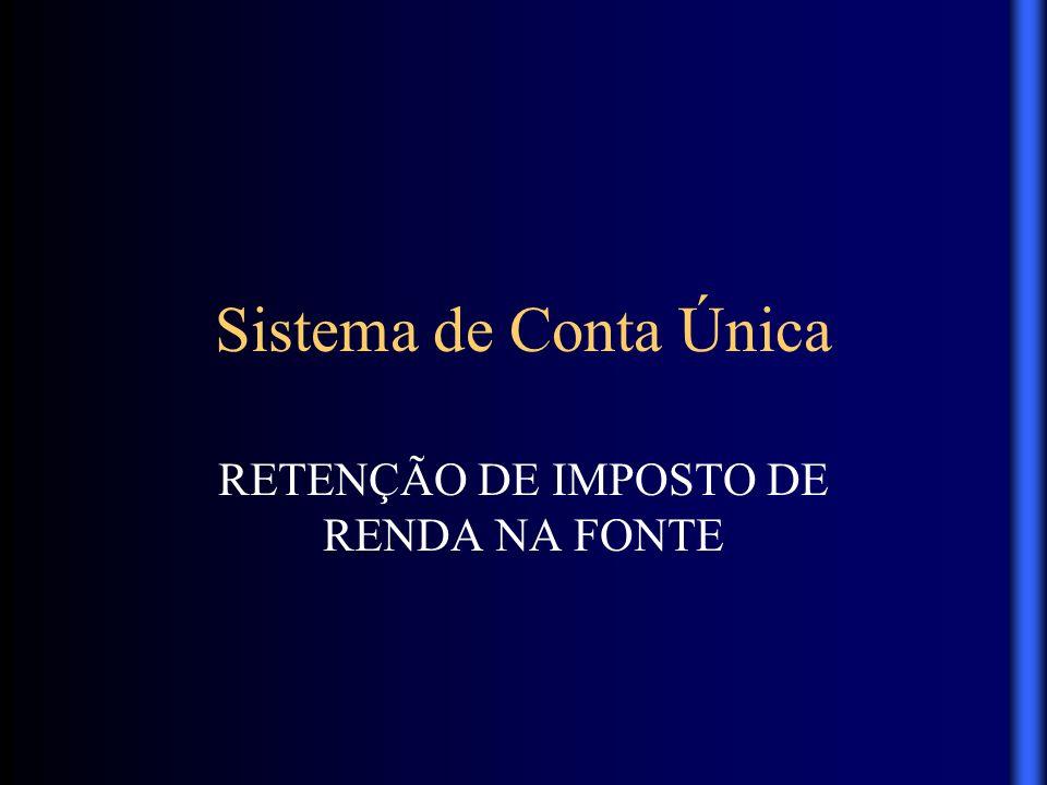 Sistema de Conta Única RETENÇÃO DE IMPOSTO DE RENDA NA FONTE