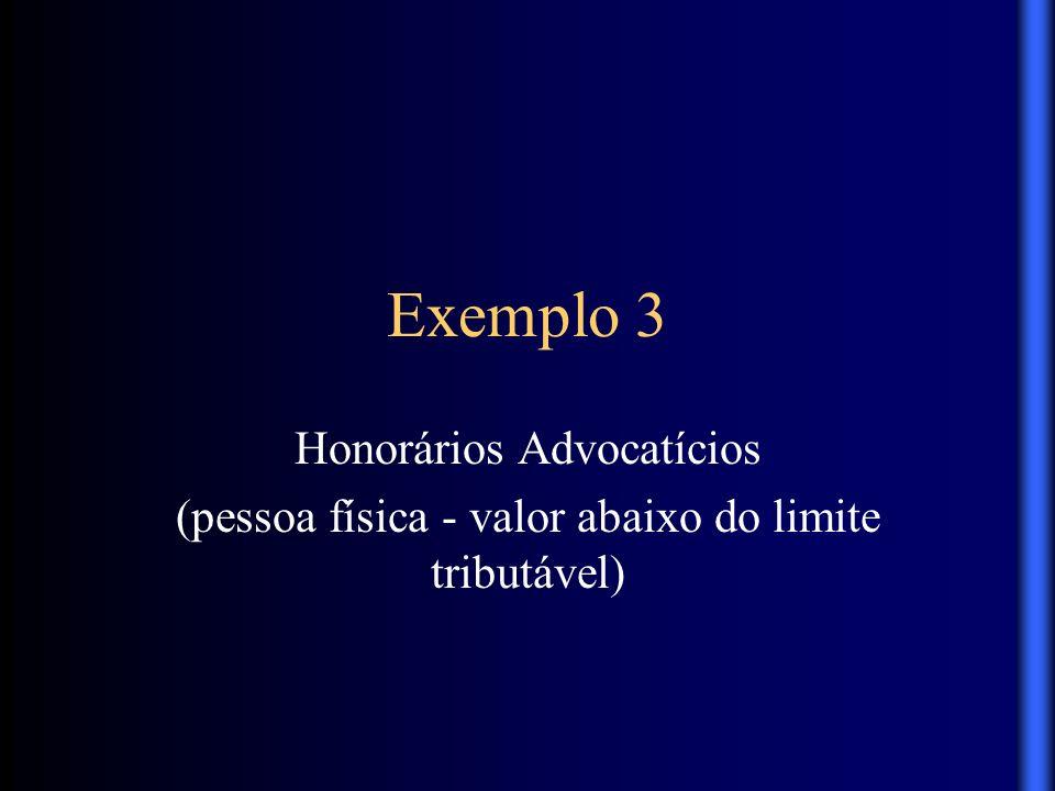 Exemplo 3 Honorários Advocatícios (pessoa física - valor abaixo do limite tributável)