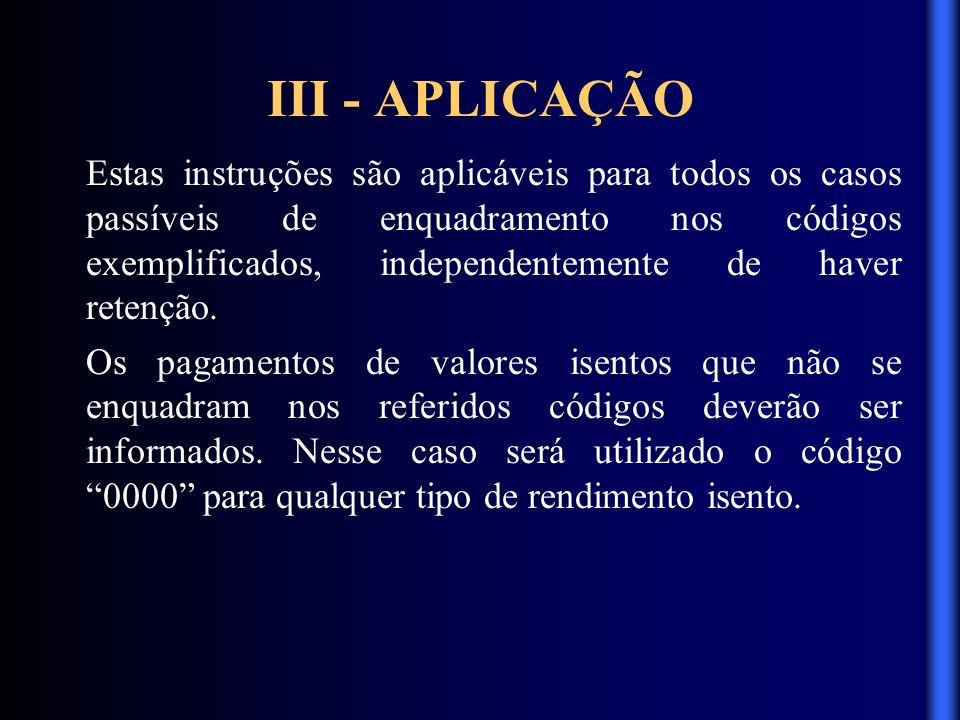 III - APLICAÇÃO Estas instruções são aplicáveis para todos os casos passíveis de enquadramento nos códigos exemplificados, independentemente de haver