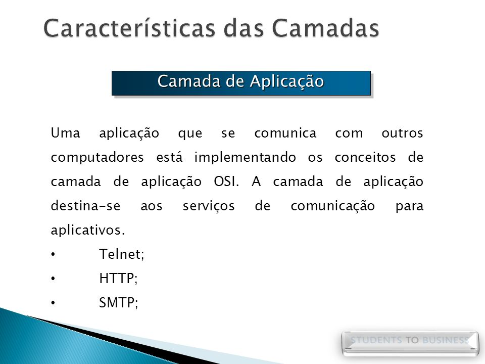 Camada de Aplicação Uma aplicação que se comunica com outros computadores está implementando os conceitos de camada de aplicação OSI. A camada de apli