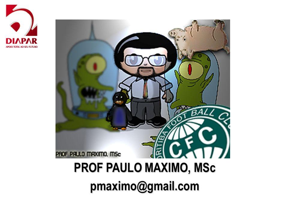 PROF PAULO MAXIMO, MSc pmaximo@gmail.com