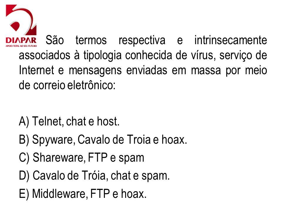 79) São termos respectiva e intrinsecamente associados à tipologia conhecida de vírus, serviço de Internet e mensagens enviadas em massa por meio de correio eletrônico: A) Telnet, chat e host.