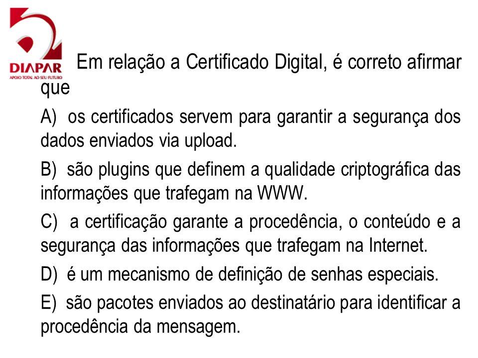 84) Em relação a Certificado Digital, é correto afirmar que A) os certificados servem para garantir a segurança dos dados enviados via upload. B) são