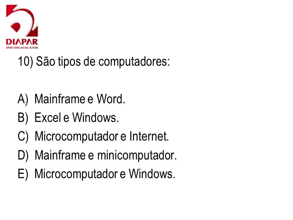 10) São tipos de computadores: A) Mainframe e Word. B) Excel e Windows. C) Microcomputador e Internet. D) Mainframe e minicomputador. E) Microcomputad