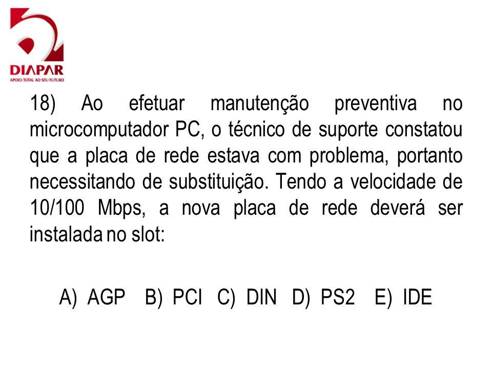 18) Ao efetuar manutenção preventiva no microcomputador PC, o técnico de suporte constatou que a placa de rede estava com problema, portanto necessitando de substituição.