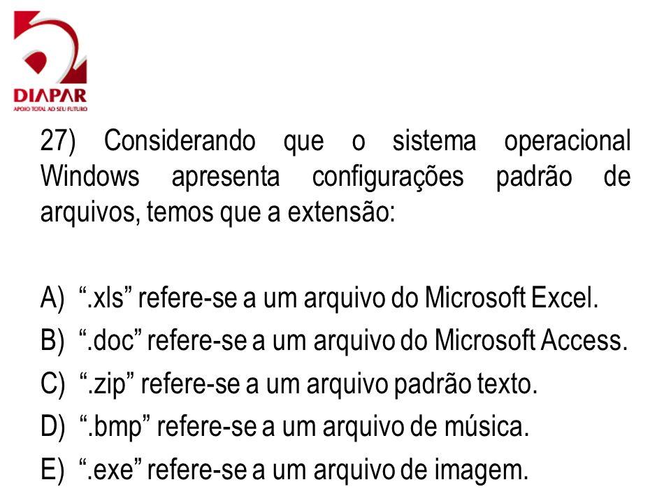 27) Considerando que o sistema operacional Windows apresenta configurações padrão de arquivos, temos que a extensão: A).xls refere-se a um arquivo do Microsoft Excel.
