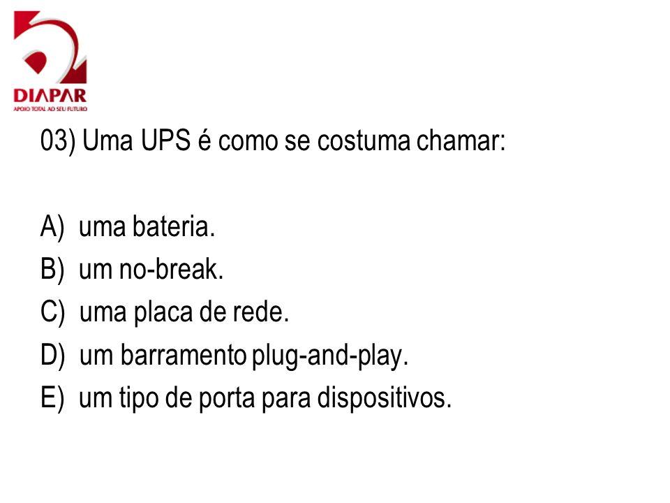 03) Uma UPS é como se costuma chamar: A) uma bateria.