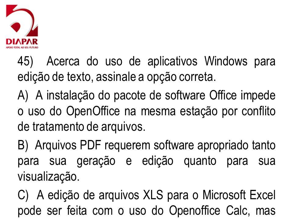45) Acerca do uso de aplicativos Windows para edição de texto, assinale a opção correta. A) A instalação do pacote de software Office impede o uso do