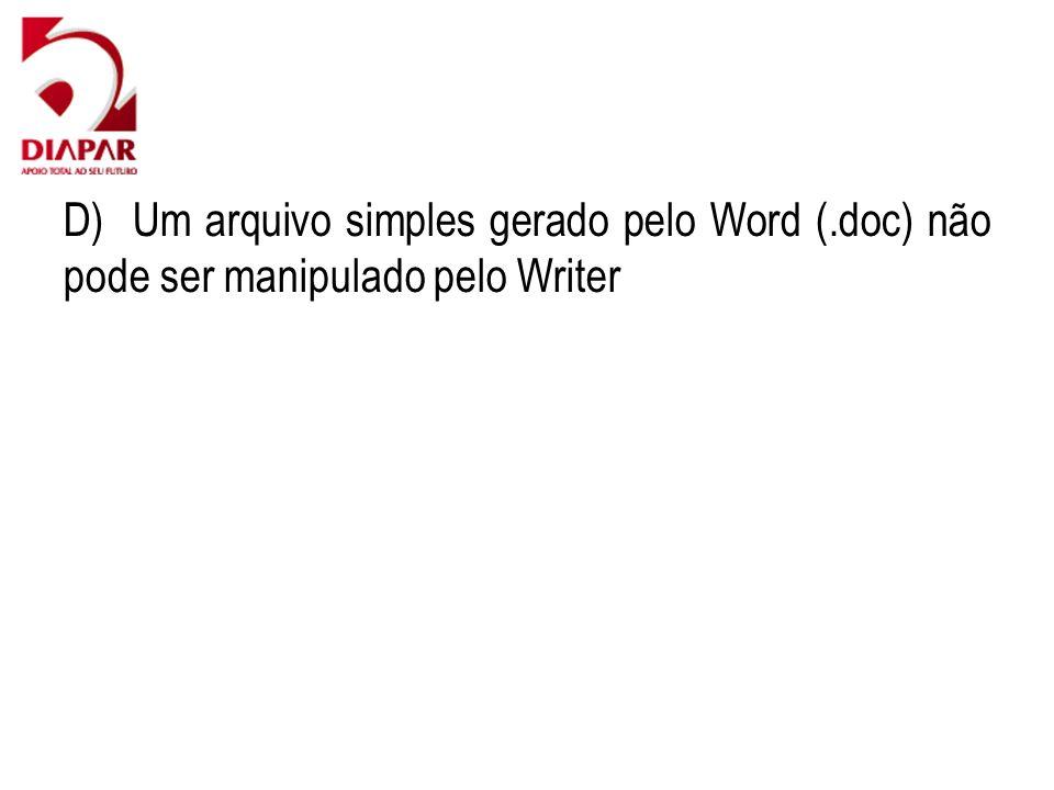 D) Um arquivo simples gerado pelo Word (.doc) não pode ser manipulado pelo Writer