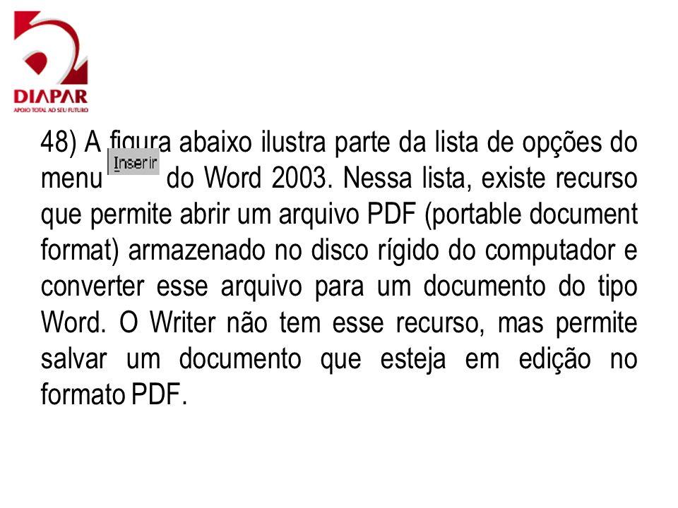 48) A figura abaixo ilustra parte da lista de opções do menu do Word 2003. Nessa lista, existe recurso que permite abrir um arquivo PDF (portable docu